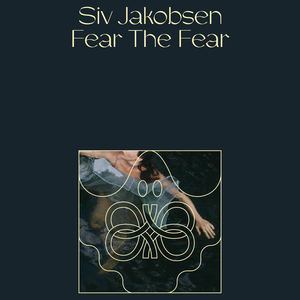 Siv Jakobsen - Fear The Fear
