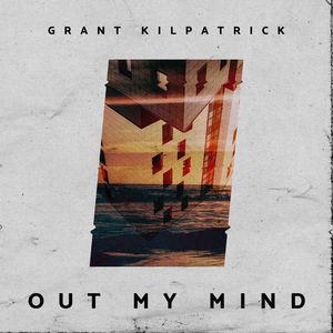 Grant Kilpatrick - Out My Mind