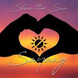 Shun the Sun - Sayang