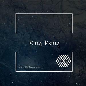 Ed Betancourth - King Kong