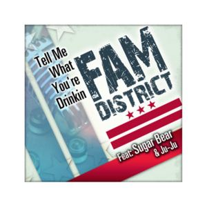 Fam District - Tell Me What You're Drinkin'
