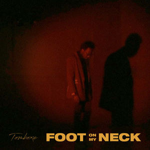 Tomboxe - Foot on my Neck