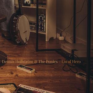 Dennis Hollström & The Ponies - Local Hero