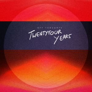 Off Thoughts - Twentyfour Years