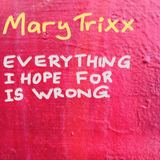 Mary Trixx - Everything I Hope For Is Wrong
