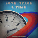 Certain Animals - Love, Space & Time