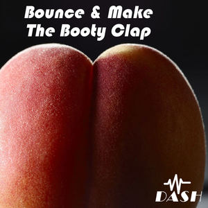 Dash - Bounce & Make The Booty Clap