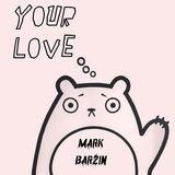 Mark Barzin - Your Love
