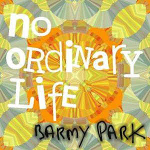 BARMY PARK - No Ordinary Life