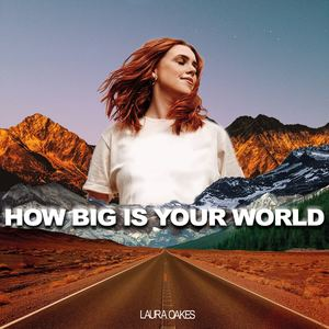 Laura Oakes - How Big Is Your World