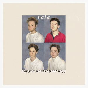 VALA - Say You Want It (That Way)