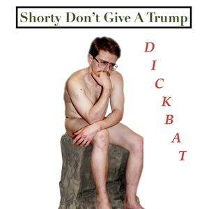 DickBat - Shorty Don't Give A Trump