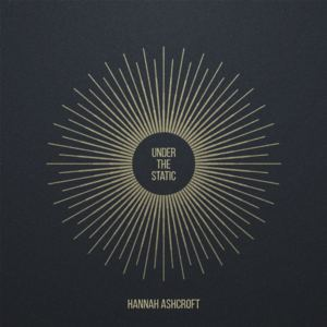 Hannah Ashcroft - Under The Static