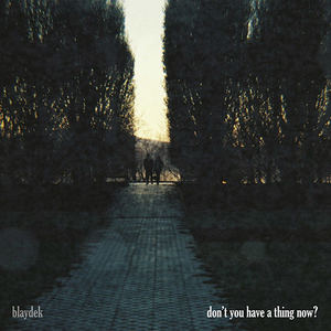 Blaydek - Don't You Have a Thing Now?