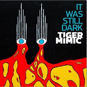 Tiger Mimic - It Was Still Dark