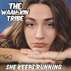 The Waah-Kin Tribe - She Keeps Running