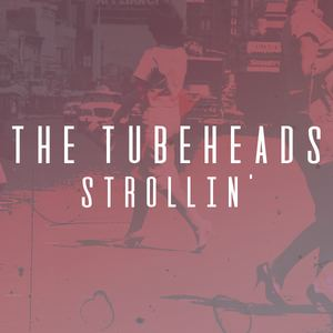 The Tubeheads - Strollin'