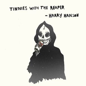 Harry Hanson - Tinnies With The Reaper