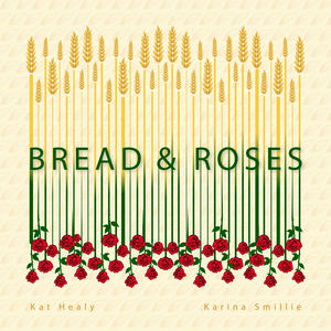 Kat Healy - Bread and Roses