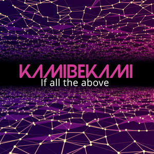 Kamibekami - If All The Above