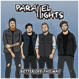 Parallel Lights - Better Off This Way