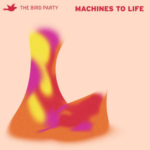 The Bird Party - Machines to Life