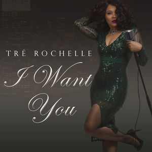 Tre' Rochelle - I Want You