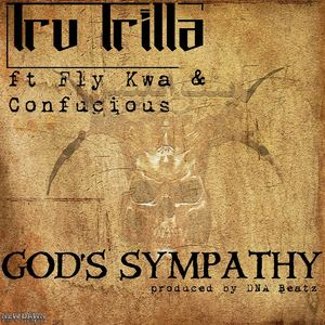 Tru Trilla - God's Sympathy ft Fly Kwa & Confucious (produced by DNA Beatz)