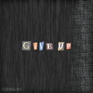 Chivalry - Give Up (I Don't Miss You Anymore)