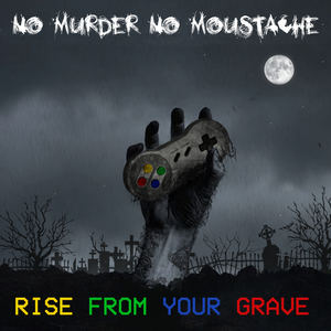 No Murder No Moustache - Rise From Your Grave