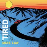 Maya Law - Tired