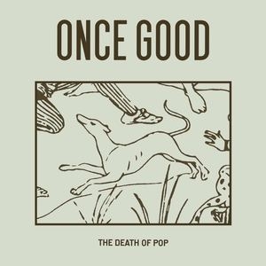 The Death of Pop - Once Good