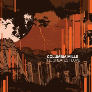 COLUMBIA MILLS - The Greatest Love