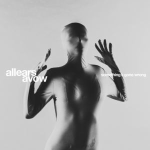 All Ears Avow - Something's Gone Wrong