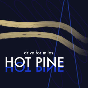 hot pine - drive for miles