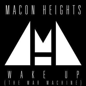 Macon Heights - Wake Up (The War Machine)