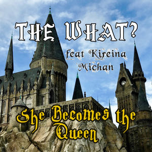 The What? - She Becomes The Queen