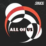 SAUCE - All Of Us