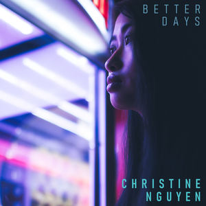 Christine Nguyen - Better Days