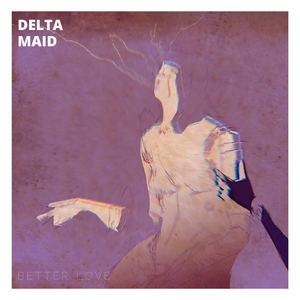 Delta Maid - Better Love