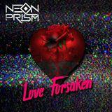 Neon Prism - Love Forsaken