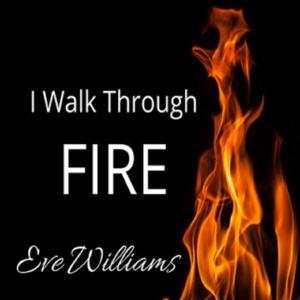 Eve Williams - I Walk Through Fire