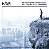 HAVR - It's not the end of the world (but you can see it from here)