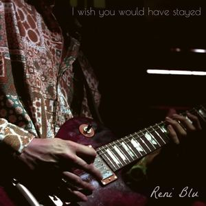 Reni Blu - I Wish You Would Have Stayed