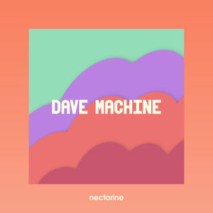 Dave Machine - Nectarine