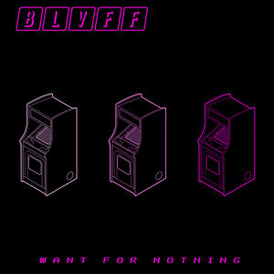 BLVFF - Want For Nothing