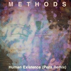 METHODS - Human Existence (PEZA Remix)
