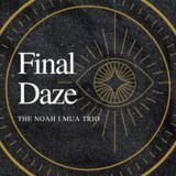 Noah I MUA - Final Daze