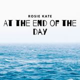 Rosie Kate - At the End of the Day