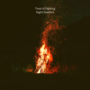 Tired of Fighting - Night Dwellers